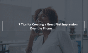 7 Tips for Creating a Great First Impression Over the Phone